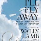 P. S.: I'll Fly Away : Further Testimonies from the Women of York Prison by...