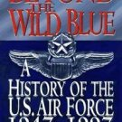 Beyond the Wild Blue : A History of the U. S Air Force, 1947-1997 by Walter...