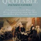 The Quotable Founding Fathers : A Treasury of 2,500 Wise and Witty Quotations...