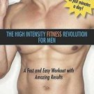 High Intensity Fitness Revolution for Men : A Fast and Easy Workout with...