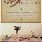 New Traditions : Redefining Celebrations for Today's Family by Susan A....