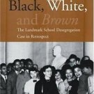 Black, White, and Brown : The Landmark School Desegregation Case in...