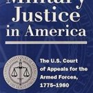 Military Justice in America : The U. S. Court of Appeals for the Armed...