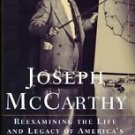 Joseph McCarthy : Reexamining the Life and Legacy of America's Most Hated...