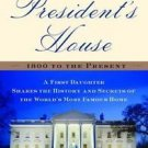 The President's House : A First Daughter Shares the History and Secrets of...