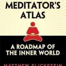 The Meditator's Atlas : A Roadmap of the Inner World by Matthew Flickstein...