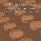 A Fool's Errand : A Novel of the South During Reconstruction by Albion...