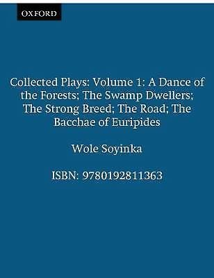 Collected Plays - Wole Soyinka Vol. 1 : A Dance of the Forests; The Swamp...