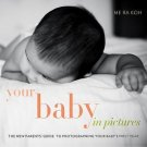 Your Baby in Pictures : The New Parents' Guide to Photographing Your Baby's...