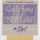 Scholarship Today: God's Song in a New Land : Lutheran Hymnals in America by...