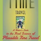 Time Travel : A Writer's Guide to the Real Science of Plausible Time Travel...