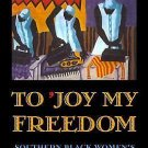 To Joy My Freedom : Southern Black Women's Lives and Labors after the Civil...