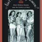 Ain't I a Beauty Queen? : Black Women, Beauty, and the Politics of Race by...