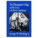 The Ethnographer's Magic : And Other Essays in the History of Anthropology by...