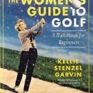 The Women's Guide to Golf : A Handbook for Beginners by Kellie Stenzel and...