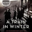 The Resistance Trilogy: A Train in Winter : An Extraordinary Story of Women,...