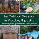 The Outdoor Classroom in Practice, Ages 3-7 : A Month-By-month Guide to Forest S