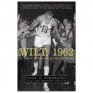 Wilt 1962 : The Night of 100 Points and the Dawn of a New Era by Gary M....