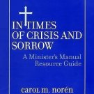 In Times of Crisis and Sorrow : A Minister's Manual Resource Guide by Carol...