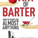 The Art of Barter : How to Trade for Almost Anything by Karen S. Hoffman and...