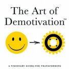 The Art of Demotivation - Manager Edition : A Visionary Guide for...