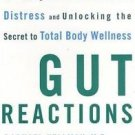 Gut Reactions : A Radical New 4-Step Program for Treating Chronic Stomach...