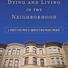 Dying and Living in the Neighborhood : A Street-Level View of America's...