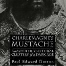 The New Middle Ages: Charlemagne's Mustache : And Other Cultural Clusters of...