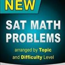New SAT Math Problems Arranged by Topic and Difficulty Level : For the Revised S