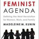 The New Feminist Agenda : Defining the Next Revolution for Women, Work, and...