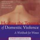 Workbook: Healing the Trauma of Domestic Violence : A Workbook for Women by...
