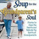 Chicken Soup for the Grandparent's Soul : Stories to Open the Hearts and...
