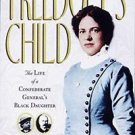 Freedom's Child : The Life of a Confederate General's Black Daughter by...