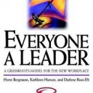 Everyone a Leader : A Grassroots Model for the New Workplace by Horst...