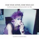 Some Wear Leather, Some Wear Lace : A Worldwide Compendium of Postpunk and...