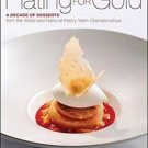 Plating for Gold : A Decade of Dessert Recipes from the World and National...