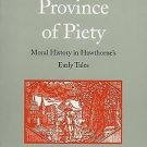 The Province of Piety : Moral History in Hawthorne's Early Tales by Michael...