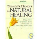 Women's Choices in Natural Healing : Drug-Free Remedies from the World of...