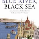 Blue River, Black Sea : A Journey along the Danube into the Heart of the New...