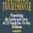 The Manager's Troubleshooter : Pinpointing the Causes and Cures of 125 Tough...