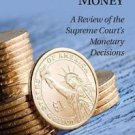 Constitutional Money : A Review of the Supreme Court's Monetary Decisions by...