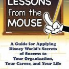 Lessons from the Mouse : A Guide for Applying Disney World's Secrets of...