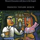 Back to the Well : Women's Encounters with Jesus in the Gospels by Frances...