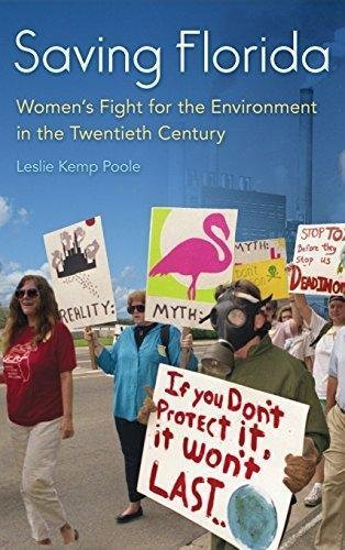 Saving Florida : Women's Fight for the Environment in the Twentieth Century...