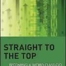Straight to the Top : Becoming a World-Class CIO by Gregory S. Smith (2006,...