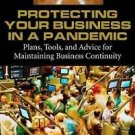 Protecting Your Business in a Pandemic : Plans, Tools, and Advice for...