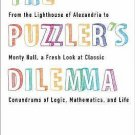 The Puzzler's Dilemma : From the Lighthouse of Alexandria to Monty Hall, a...