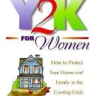 Y2K for Women : How to Protect Your Home and Family in the Coming Crises by...