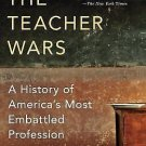 The Teacher Wars : A History of America's Most Embattled Profession by Dana...