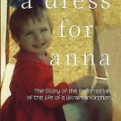 A Dress for Anna : The Story of the Redemption of the Life of a Ukranian...